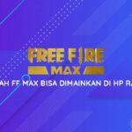 Apakah FF Max Bisa Dimainkan Di HP RAM 2?