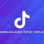 Cara Download Audio TikTok Tanpa Aplikasi